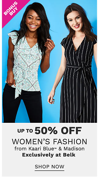 A woman wearing a light green & white print sleeveless top & black pants standing next to a woman wearing a black & white vertical striped short sleeved dress. Bonus Buy. Up to 50% off women's fashion from Kaari Blue & Madison. Exclusively at Belk. Shop now.