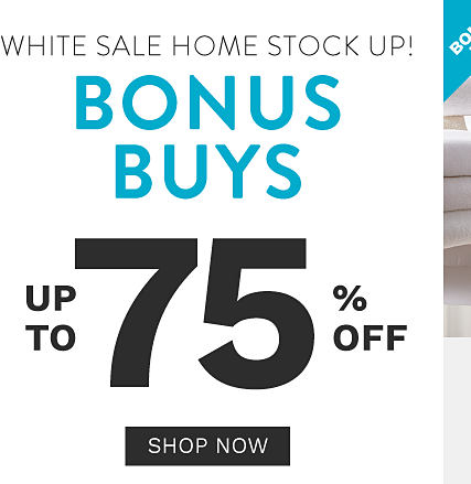 White Sale Home Stock Up. Bonus Buys. Up to 75% off. Shop now.