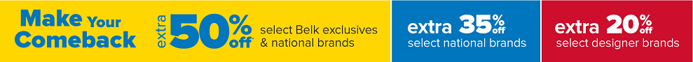 Extra 50% off Belk exclusives & select national brands. Extra 35% off select national brands, extra 20% select designer brands.