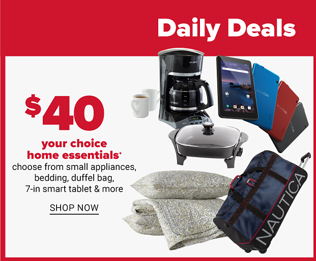 A coffee maker, skillet, an array of smart tablets in blue, red and black, a stack of pillows and a Nautica duffel bag. Forty dollar your choice home essentials. Choose from small appliances, bedding, duffel bag, 7 inch smart tablet and more. Shop now.