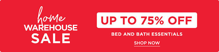 Home Warehouse Sale. Up to 75% off bed and bath essentials. Shop Now.