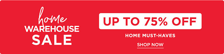 Home Warehouse Sale. Up to 75% off home must-haves. Shop Now.