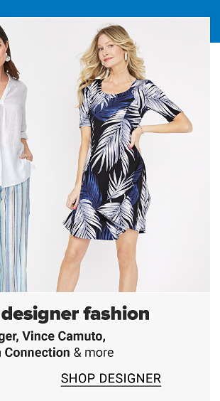 A woman in a graphic tee shirt dress, a woman in a white blouse and blue and white stripe pants, a woman in a black, blue and white palm print dress. Contemporary and designer fashion from Tommy Hilfiger, Vince Camuto, Karen Kane, French Connection and more.