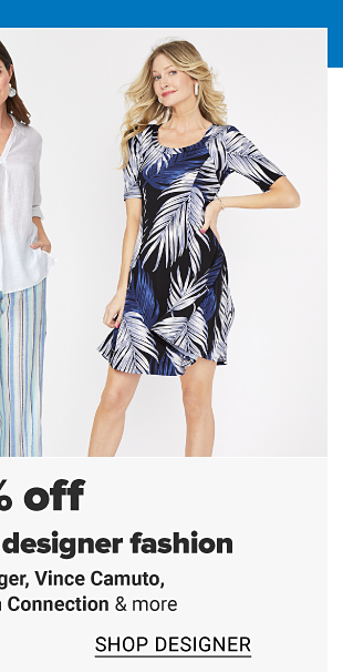A woman in a graphic tee shirt dress, a woman in a white blouse and blue and white stripe pants, a woman in a black, blue and white palm print dress. 50% off contemporary and designer fashion from Tommy Hilfiger, Vince Camuto, Karen Kane, French Connection and more.