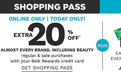 Shopping Pass - Online only - today only! Extra 20% off* almost every brand, including beauty - regular & sale purchases with your Belk Rewards credit card. Get Shopping Pass.