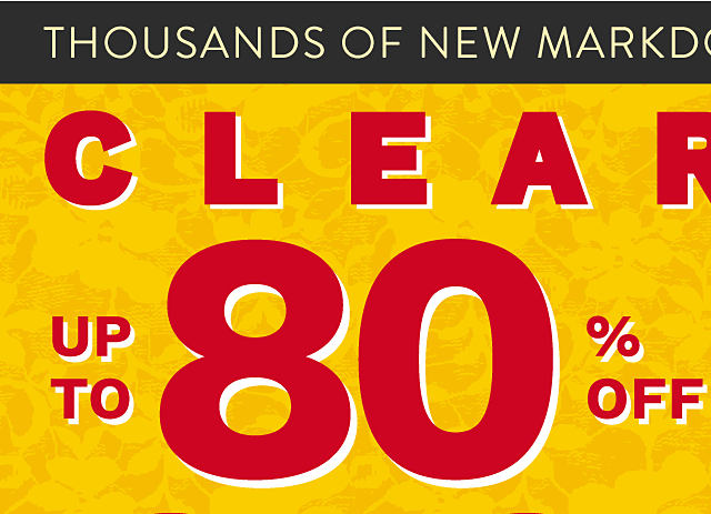 Thousands of New Markdowns. In Store & Online. Clearance. Up to 80% off.