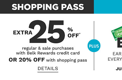 Shopping Pass. Extra 25% off regular & sale purchases with Belk Rewards credit card or 20% off with shopping pass. See details.