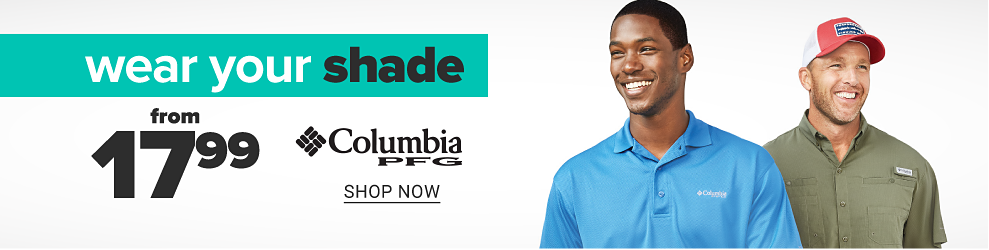 A man in a blue polo and a man in a green polo and a red and white baseball hat. Wear your shade. From 17.99. Columbia PFG. Shop now.