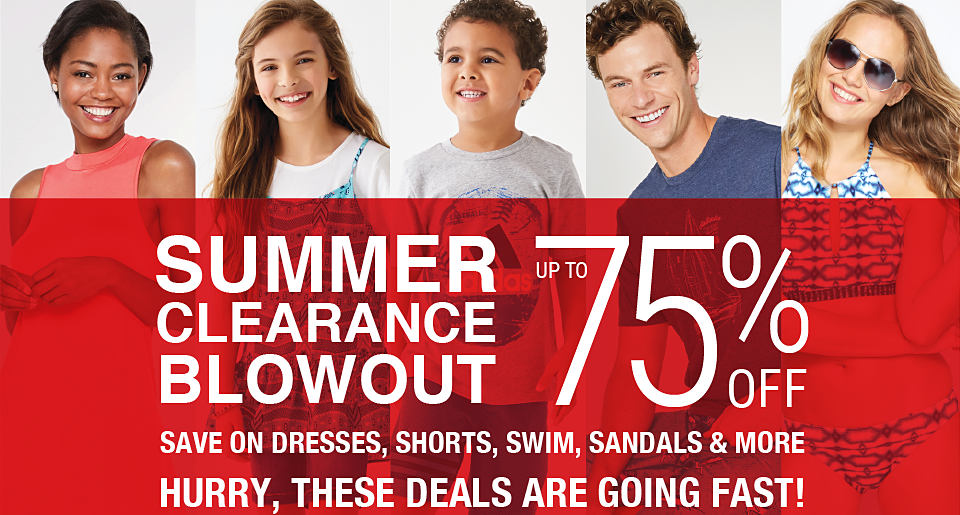 Summer clearance blowout. Up to 75% off. Save on dresses, shorts, swim, sandals and more. Hurry, these deals are going fast! While supplies last.