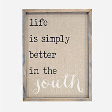A decorative piece that says 'life is simply better in the south.' Shop wall decor.