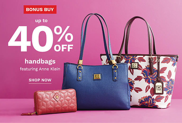 A coral wallet next to a blue handbag and a floral handbag. Bonus Buy. Up to 40% off handbags, featuring Anne Klein. Shop now.
