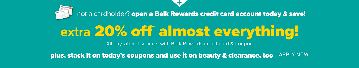 Two Belk Rewards credit cards laying on top of each other. Not a cardholder? Open a Belk Rewards credit card account today and save. Extra 20% off almost everything all day, after discounts with Belk Rewards credit card and coupon. Plus, stack it on today's coupons and use it on beauty and clearance, too. Apply now.