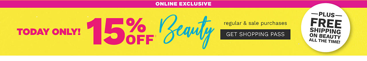 Online Excluive. Today Only. 15% off regular & sale beauty purchases. Plus Free Shipping on Beauty All the Time. Get shopping pass.