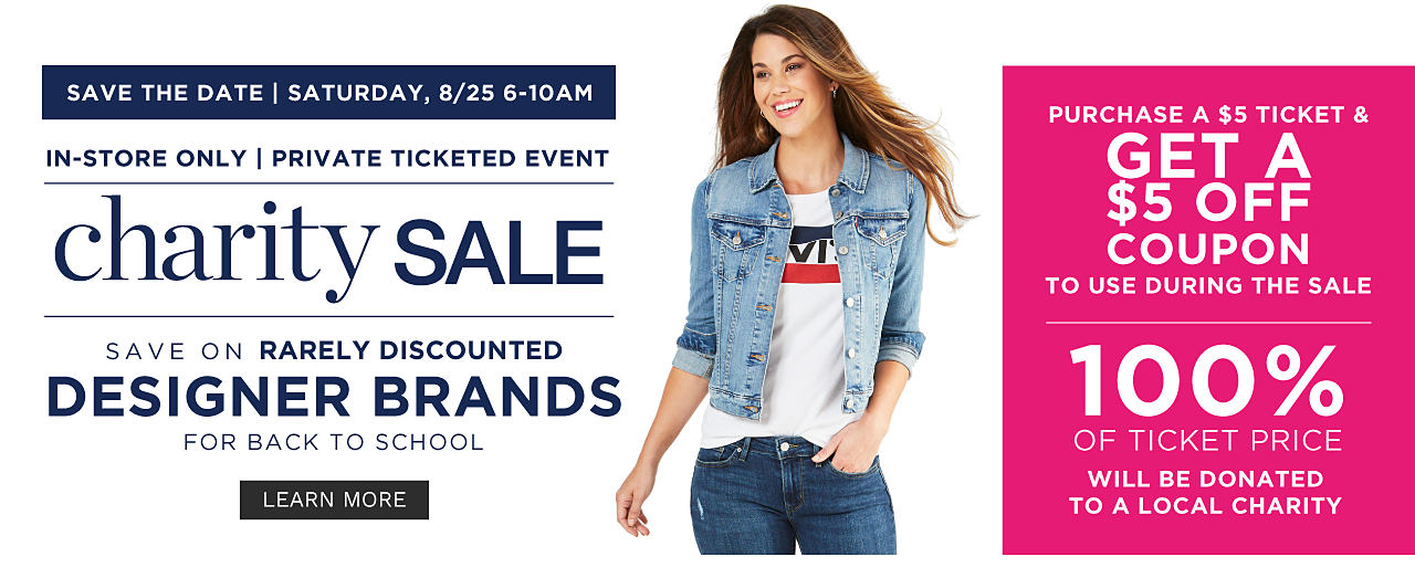 Save the Date. Saturday, August 25. 6 until 10 a m. In Store Only. Private Ticketed Event. Belk Charity Sale. Save on rarely discounted designer brands for back to school. Purchase a $5 ticket & get a $5 off coupon to use during the sale. 100% of ticket price will be donated to a local charity. Learn more.