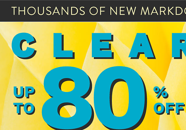 Thousands of New Markdowns In Store & Online. Clearance. Up to 80% off.