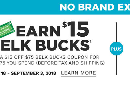 No Brand Exclusions. Earn $15 in Belk Bucks. Earn a $15 off $75 Belk Bucks coupon for every $75 Belk Bucks coupon for every $75 you spend before tax & shipping. July 18 through September 3, 2018. Learn more. Shop now.