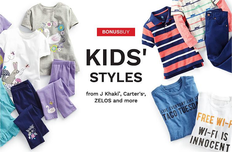 An assortment of kids' styles from J Khaki, Carter's and ZELOS. Bonus Buy. Kids' styles from J Khaki, Carter's, ZELOS and more. Shop girls. Shop boys.