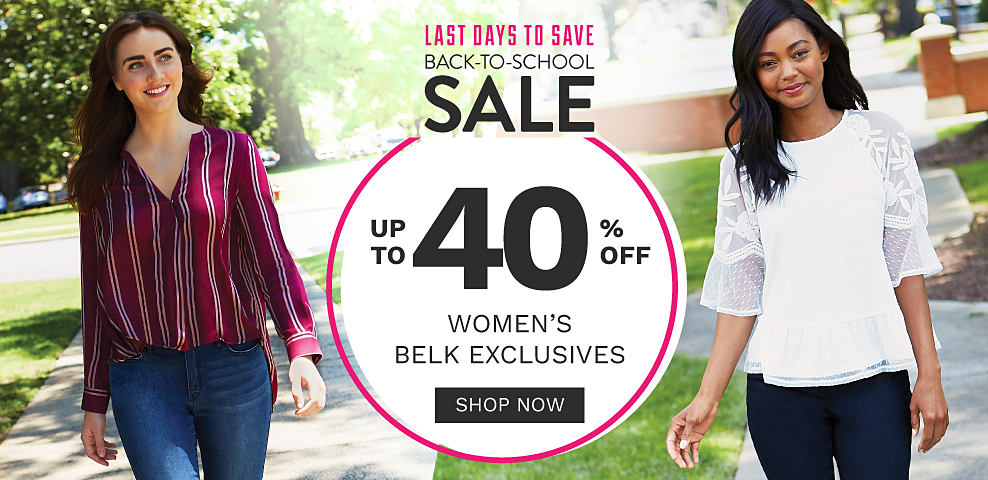 A woman wearing a burgundy & white vertical striped long sleeved top & blue jeans. A woman wearing a white short sleeved top & black pants. Last Days to Save. Back to School Sale. Up to 40% off women?s Belk exclusives. Shop now.