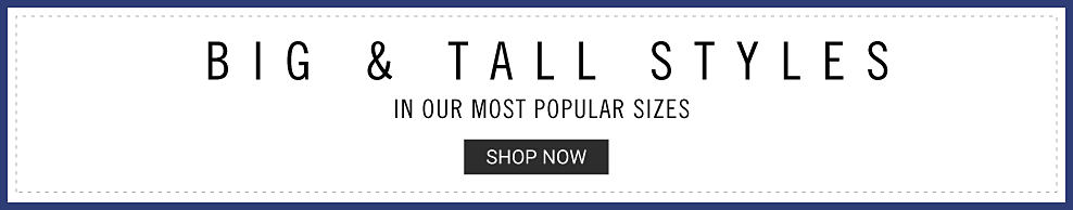Big & Tall Styles in Our Most Popular Sizes. Shop now.