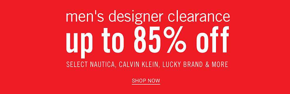 Men's Designer Clearance. Up to 85% off select Nautica, Calvin Klein, Lucky Brand & more. Shop now.