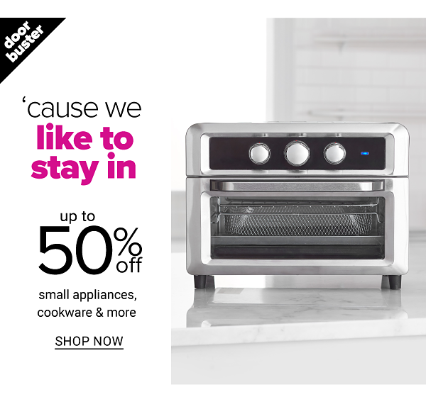 Cause We Like to Stay In - Up to 50% off Small Appliances, Cookware & more - Shop Now