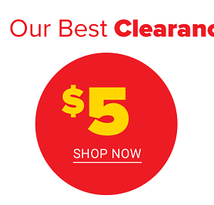 Our best clearance prices are here! $5 Shop Now.