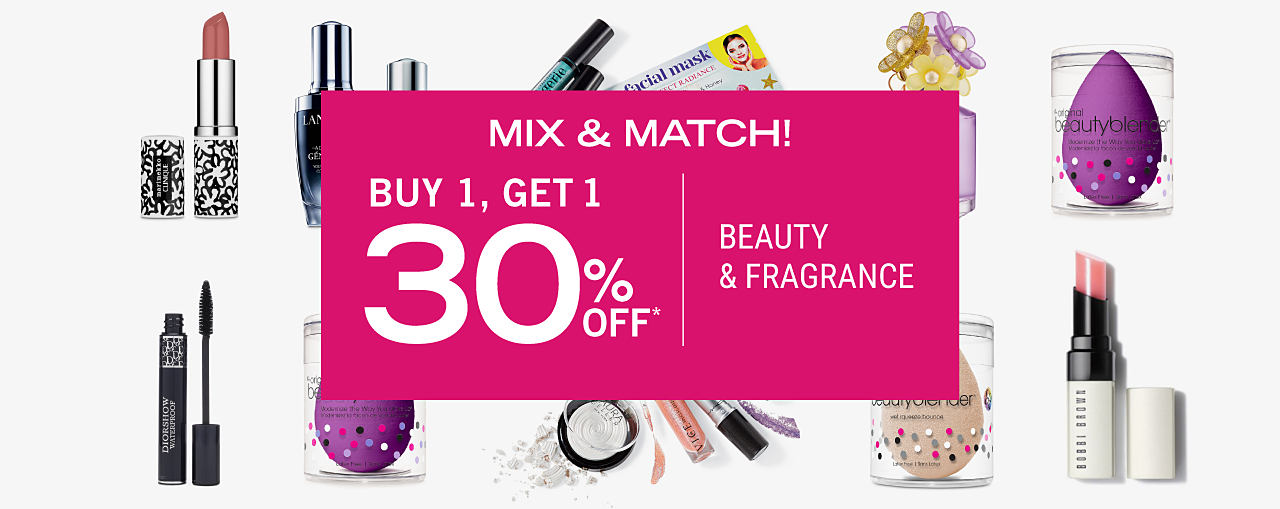 An assortment of beauty & fragrances. Mix & Match. Buy 1, Get 1 30% off beauty & fragrance. Discounted item must be of equal or lesser value.