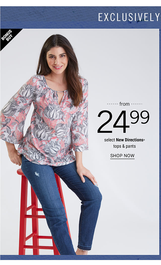 A woman wearing a black, white & pink floral print peasant top & blue jeans. Bonus Buy. From $24.99. Select New Directions tops & pants. Shop now.