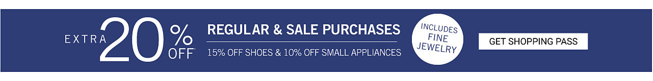 Extra 20% off regular & sale purchases, includes fine jewelry. 15% off shoes. 10% off small appliances. Get shopping pass.