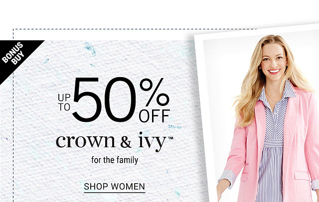 Bonus Buy. Up to 50% off Crown & Ivy for the family. Shop women.