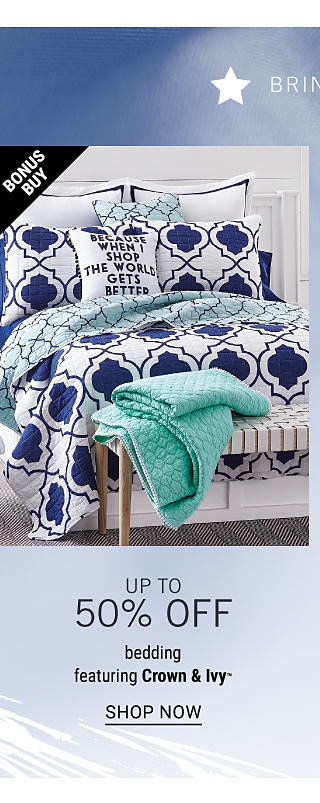 Bring Home Savings for Every Room. A bed made with a a blue & white patterned print comforter & matching pillows. Bonus Buy. Up to 50% off bedding featuring Crown & Ivy. Shop now.