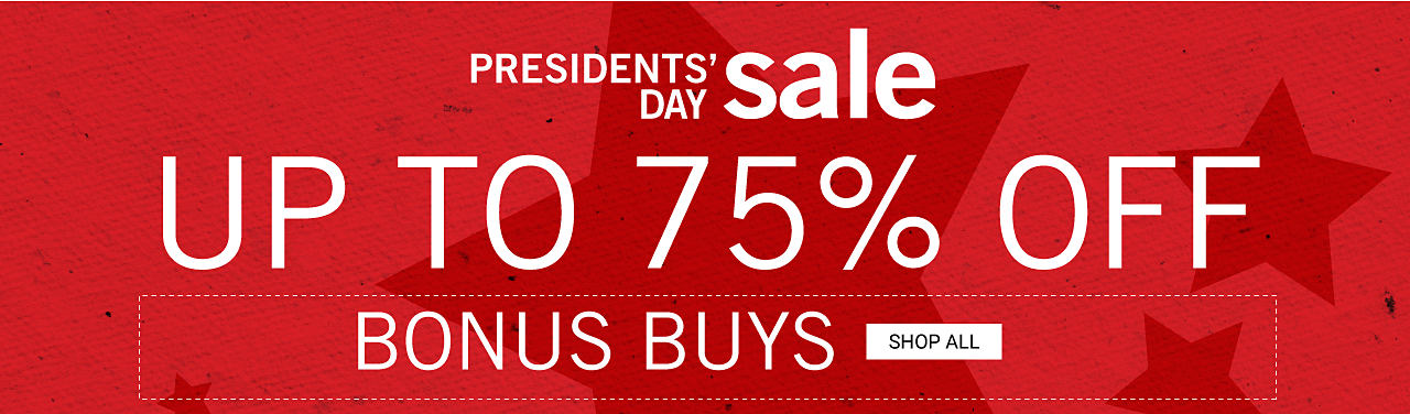 Presidents Day Sale Bonus Buys. Up to 75% off. Shop all.