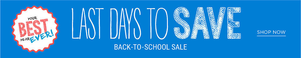Back to School Sale. Last days to save. Shop now.