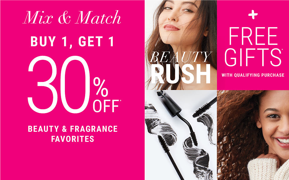 Beauty Rush. Buy 1, Get 1 30% off beauty & fragrance favorites. Free item must be of equal or lesser value. Excludes Chanel. Plus FREE gifts with qualifying purchase. While quantities last. Shop now.
