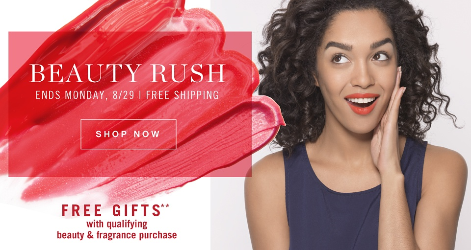 Beauty Rush Ends Monday, 8/29 Free Shipping *Free Gifts** with qualifying beauty & fragrance purchase. - Shop Now