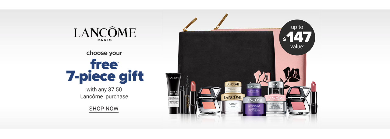 An assortment of Lancome beauty products, a black zippered makeup pouch & a pink zippered makeup pouch. Choose your free 7 piece gift with any $37.50 Lancome purchase. Spend more, get more free gifts. Valued at up to $147. Spend $80 & choose 3 more free gifts. Spend $125, get all 10 gift plus a free full size eyeshadow palette. Shop now.