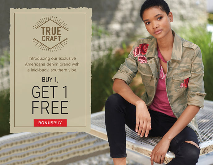 A woman wearing distressed jeans & a camouflage print jacket with floral patches. True Craft, introducing our exclusive Americana denim brand with a laid-back, southern vibe. Bonus Buy. Buy 1, Get 1 Free True Craft. Shop dresses. Shop tops. Shop jeans. Shop jackets.