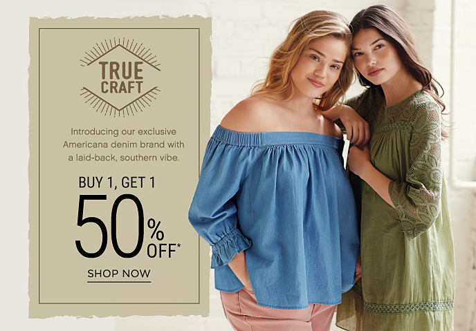 Two young women standing next to each other wearing new styles from True Craft. Introducing True Craft, our exclusive Americana denim brand with a laid-back, southern vibe. Buy 1, Get 1 Free. Free item must be of equal or lesser value. Shop now.
