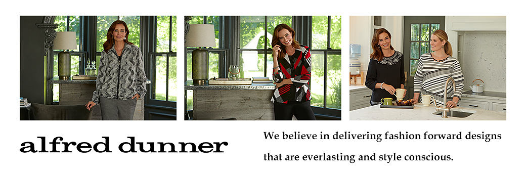 A woman in a gray and black jacket and gray pants. A woman in a red, gray, black and white top and black pants. A woman in a navy top standing next to a woman in a black and white stripe top. Alfred Dunner. We believe in delivering fashion forward designs that are everlasting and style conscious.