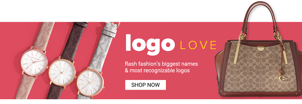 An assortment of women's watches in a variety of colors & styles. A brown & beige patterned print handbag with brown leather trim & handles. Logo love. Flash fashion's biggest names & most recognizable logos. Shop now.