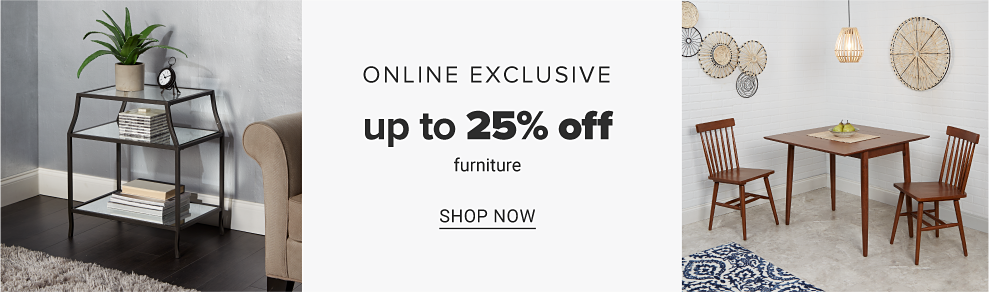 A black metal accent piece with glass shelves. A brown wooden kitchen table & two brown wooden chairs. Online Exclusive. Up to 25% off furniture. Shop now.