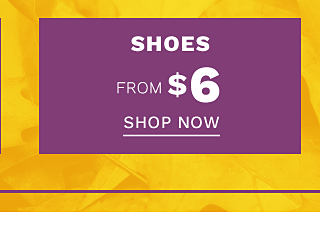 Shoes. From $6. Shop now.