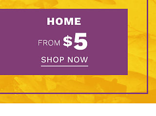 Home. From $5. Shop now.
