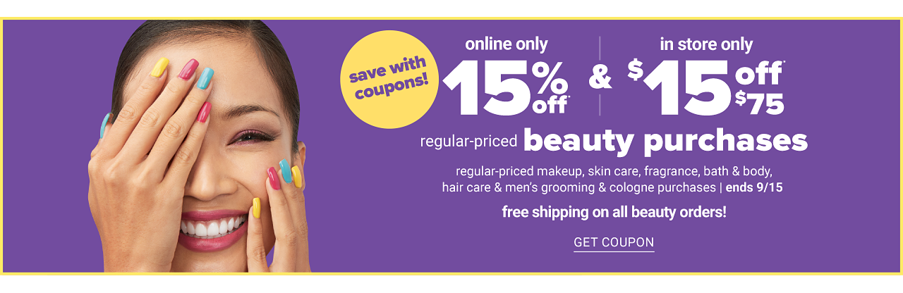 A smiling woman with brightly colored nails. Save with coupons. Online only. 15% off regular priced beauty purchases. In store only. $15 off $75 regular priced beauty purchases. Save on regular priced makeup, skin care, fragrance, bath & body, hair care & men's grooming & cologne purchases. Ends September 15. Free shipping on all beauty orders. Get coupon.
