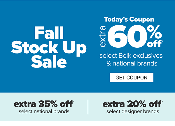 Fall Stock Up Sale - Today's coupon - Extra 60% off select Belk Exclusives & national brands, extra 35% off select national brands, extra 20% off select designer brands. Get Coupon.
