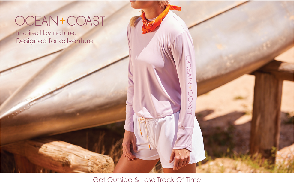 Ocean and Coast. Inspired by nature. Designed for adventure. Get Outside & Lose Track of Time.