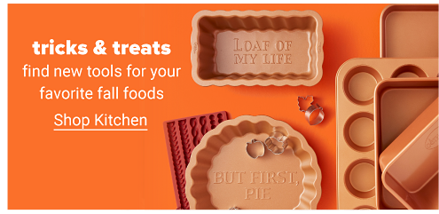 An assortment of bakeware including a cupcake pan, a loaf pan, a pie pan, cookie cutters and more. Tricks and treats. Find new tools for your favorite fall foods. Shop kitchen.