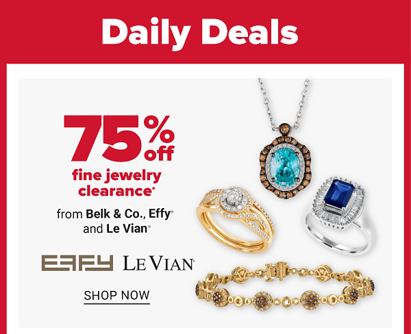 Daily Deals - 75% off fine jewelry clearance from Belk & Co., Effy, and Le Vian. Shop Now.