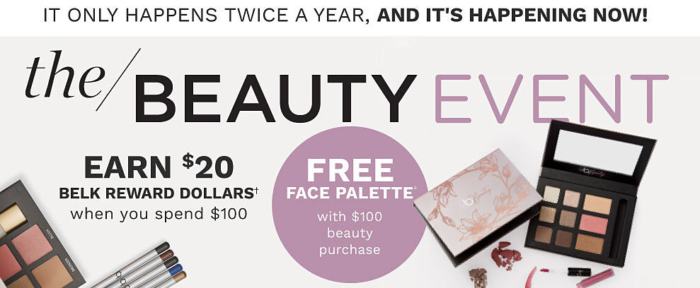 A palette and two other makeup products. It only happens twice a year and it's happening now! The beauty event. Earn $20 Belk Rewards dollars when you spend $100. Free face palette with $100 beauty purchase.