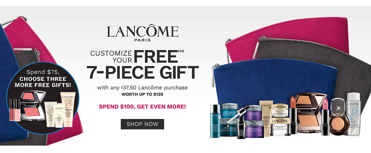 An assortment of Lancome beauty products & 3 different colors of zippered makeup cases. Lancome. Customize your 7 piece gift with any $37.50 Lancome purchase. Worth up to $130. Spend $75, choose 3 more gifts. One per customer please, while quantities last. Shop now.